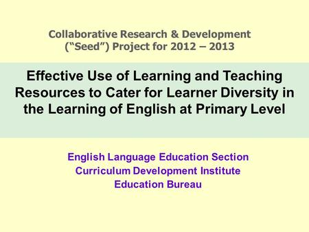 Effective Use of Learning and Teaching Resources to Cater for Learner Diversity in the Learning of English at Primary Level English Language Education.