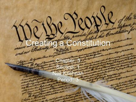 Creating a Constitution Chapter: 5 Section: 1 Neil Krishnan Period: 3.