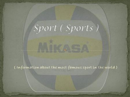 ( Information about the most famous sport in the world )
