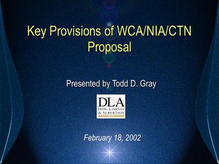 Key Provisions of WCA/NIA/CTN Proposal Presented by Todd D. Gray February 18, 2002.