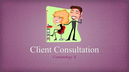 Client ConsultationClient Consultation Cosmetology II.
