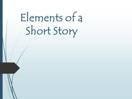 Elements of a Short Story. OBJECTIVES  Identify elements of a short story  Define elements of a short story  Demonstrate mastery of short story elements.