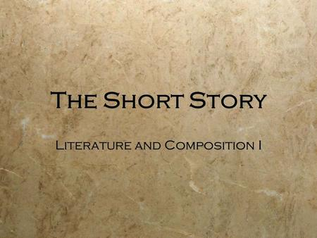 The Short Story Literature and Composition I. What is a Short Story? From the voices of writers.