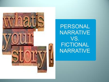 PERSONAL NARRATIVE VS. FICTIONAL NARRATIVE. What should I know when I complete this presentation?  How are Personal Narratives and Fictional Narratives.