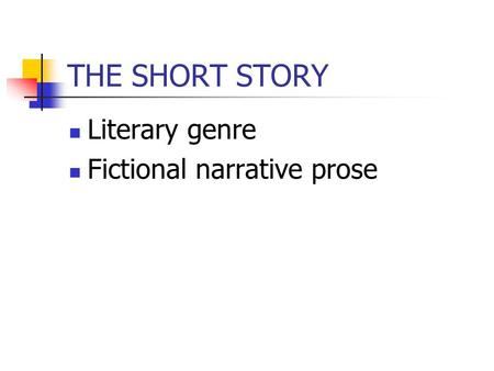 THE SHORT STORY Literary genre Fictional narrative prose.