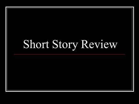 Short Story Review. Terms to know: Foreshadowing Setting Mood Tone Denotation Irony – dramatic, situational, verbal Metaphors Similes Symbols Plot Conflict.
