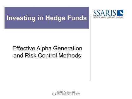 SSARIS Advisors, LLC 695 East Main Street, Stamford, CT 06901 Investing in Hedge Funds Effective Alpha Generation and Risk Control Methods.