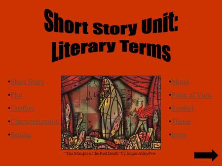 "Short Story Plot Conflict Characterization Setting Mood Point of View Symbol Theme Irony ""The Masque of the Red Death"" by Edgar Allen Poe."