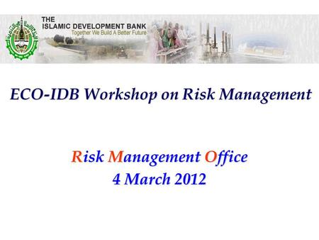 Risk Management Office ECO-IDB Workshop on Risk Management 4 March 2012.