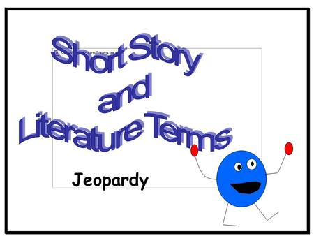 Jeopardy 500 100 200 300 100 300 200 300 200 100 200 500 300 100 400 Let's Apply it TermsLiterature Elements Short Story Terms 200 Lit. Elements.