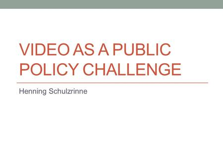 VIDEO AS A PUBLIC POLICY CHALLENGE Henning Schulzrinne.
