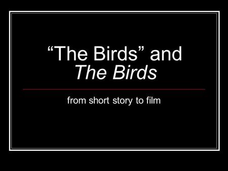 """The Birds"" and The Birds from short story to film."