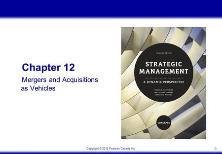 Copyright © 2012 Pearson Canada Inc. 0 Chapter 12 Mergers and Acquisitions as Vehicles.