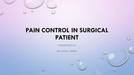 PAIN CONTROL IN SURGICAL PATIENT PRESENTED BY DR AZZA SERRY.