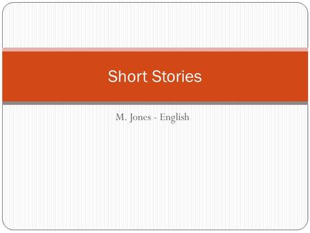 M. Jones - English Short Stories. There will be a test at the end of this unit.