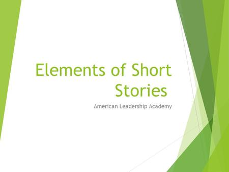 Elements of Short Stories American Leadership Academy.