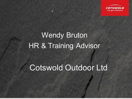 Cotswold Outdoor Ltd Wendy Bruton HR & Training Advisor.