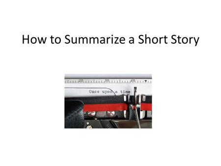 How to Summarize a Short Story. Start your summary with a hook!