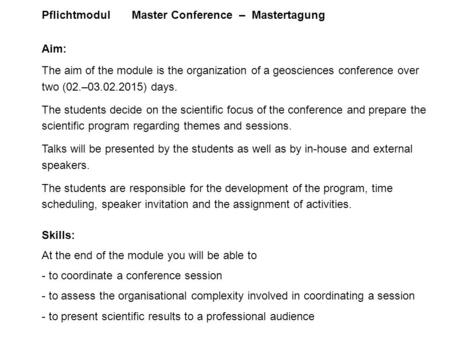 Pflichtmodul Master Conference – Mastertagung Aim: The aim of the module is the organization of a geosciences conference over two (02.–03.02.2015) days.