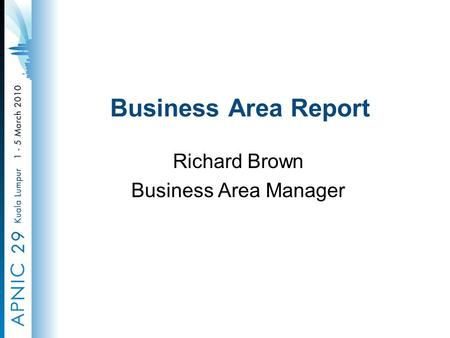 Business Area Report Richard Brown Business Area Manager.