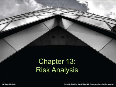 Chapter 13: Risk Analysis McGraw-Hill/Irwin Copyright © 2011 by the McGraw-Hill Companies, Inc. All rights reserved.