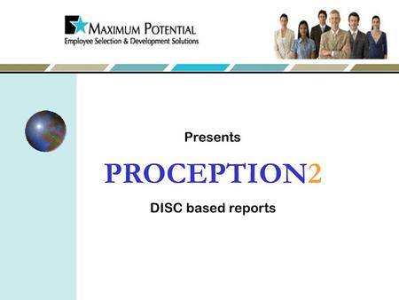 Presents PROCEPTION2 DISC based reports. DISCovering the Styles By Bill Schult CBA, CBMA Use the power of DISC to communicate, manage, motivate and improve.