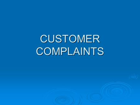 CUSTOMER COMPLAINTS.  Review the Complaint Is the complaint within the jurisdiction of your agency? If not, forward to appropriate agency.Is the complaint.