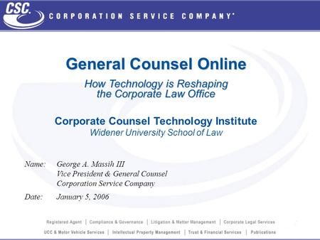 General Counsel Online How Technology is Reshaping the Corporate Law Office Corporate Counsel Technology Institute Widener University School of Law Name:George.