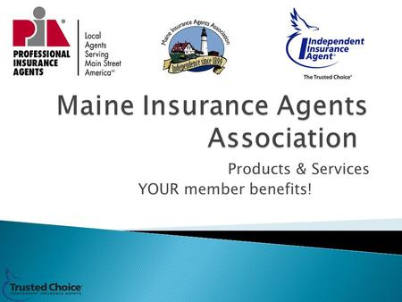 Products & Services YOUR member benefits!. First things first 1. ADD to Favorites www.maineagents.netwww.maineagents.net 2. 3. Follow us on: 4. Download.