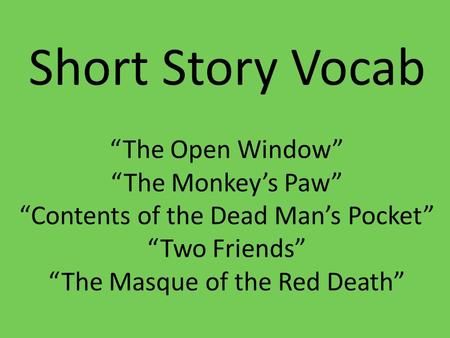"the consequences in monkeys paw and masque of red death Plot diagram below then describe how each element is used in ""the masque  of the red death""  what message is the author trying to convey in ""the  monkey's paw""  a if not careful, a simple activity can have perilous  consequences."