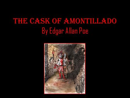 the role of the descriptive details in the cask of amontillado by edgar allan poe Start studying literary terms learn vocabulary adjective or descriptive phrase that is regularly used to edgar allan poe's 'the cask of amontillado.