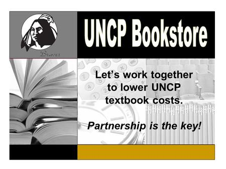 Let's work together to lower UNCP textbook costs Partnership is the key! Let's work together to lower UNCP textbook costs. Partnership is the key!