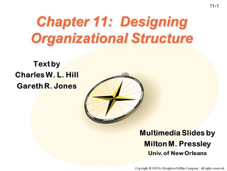 Copyright  1998 by Houghton Mifflin Company. All rights reserved. 11-1 Chapter 11: Designing Organizational Structure Text by Charles W. L. Hill Gareth.
