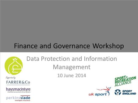 Finance and Governance Workshop Data Protection and Information Management 10 June 2014.