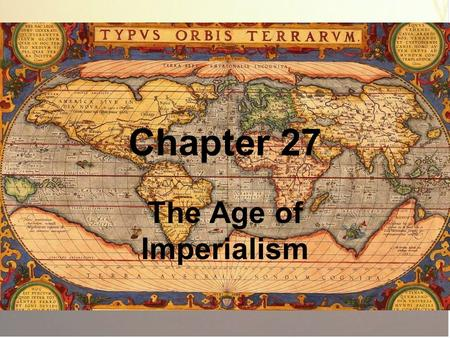 Chapter 27 The Age of Imperialism.
