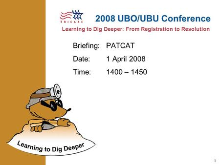 Learning to Dig Deeper: From Registration to Resolution 2008 UBO/UBU Conference 1 Briefing:PATCAT Date:1 April 2008 Time:1400 – 1450.