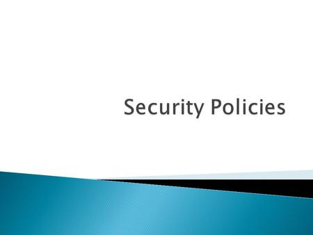  Computer security policy ◦ Defines the goals and elements of an organization's computer systems  Definition can be ◦ Highly formal ◦ Informal  Security.
