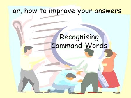or, how to improve your answers Recognising Command Words.