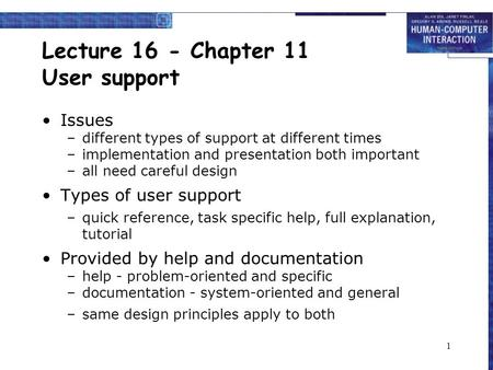 1 Lecture 16 - Chapter 11 User support Issues –different types of support at different times –implementation and presentation both important –all need.