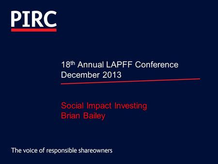 18 th Annual LAPFF Conference December 2013 Social Impact Investing Brian Bailey.