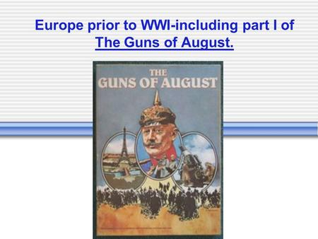 Europe prior to WWI-including part I of The Guns of August.