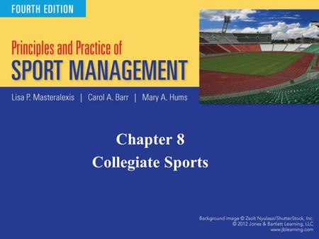 Chapter 8 Collegiate Sports. Introduction to College Athletics Business aspect has grown immensely –Budgeting, finding revenue sources, controlling expense.