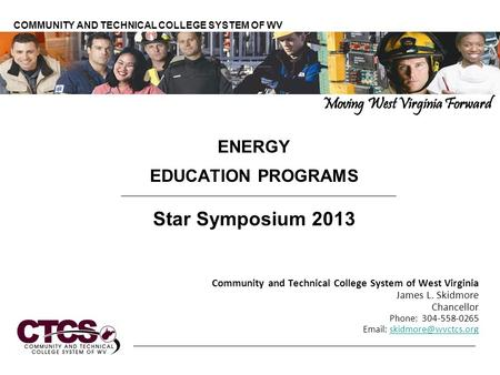 ENERGY EDUCATION PROGRAMS Star Symposium 2013 <strong>Community</strong> and Technical College System of West Virginia James L. Skidmore Chancellor Phone: 304-558-0265.