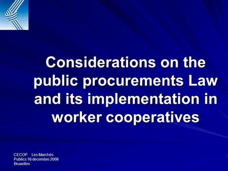 CECOP Les Marchés Publics 16 decembre 2008 Bruxelles Considerations on the public procurements Law and its implementation in worker cooperatives.