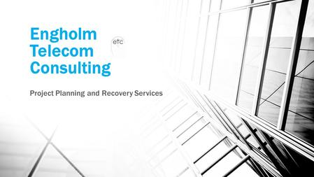 Engholm Telecom Consulting Project Planning and Recovery Services.