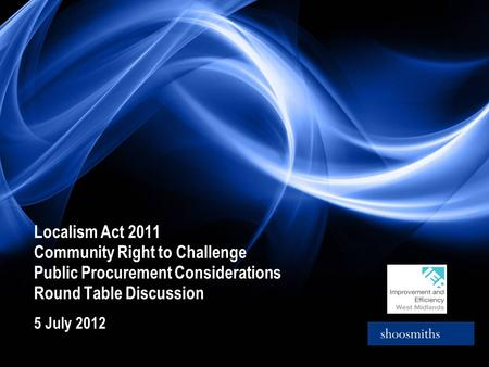 Localism Act 2011 Community Right to Challenge Public Procurement Considerations Round Table Discussion 5 July 2012.