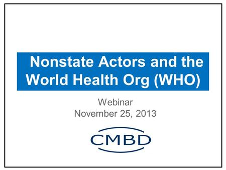 Nonstate Actors and the World Health Org (WHO) Webinar November 25, 2013.