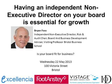 Having an independent Non- Executive Director on your board is essential for growth Bryan Foss Independent Non-Executive Director, Risk & Audit Chair,