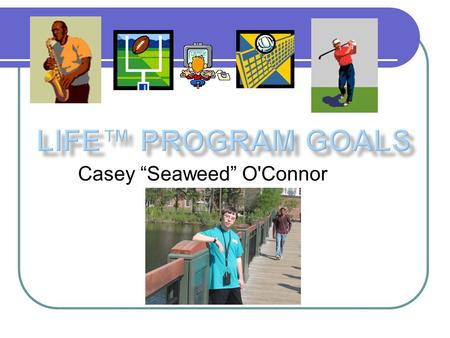 "Casey ""Seaweed"" O'Connor. Hi, my name is Casey O'Connor and I am 24 years old and I go to Coastal Carolina University LIFE™ Program. This is my third."