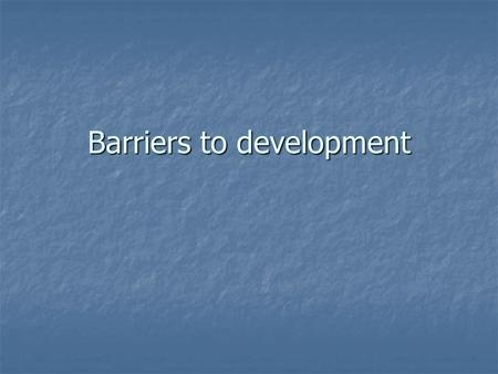 Barriers to development. Transatlantic Slave Trade One of the worst examples of man's inhumanity to man One of the worst examples of man's inhumanity.